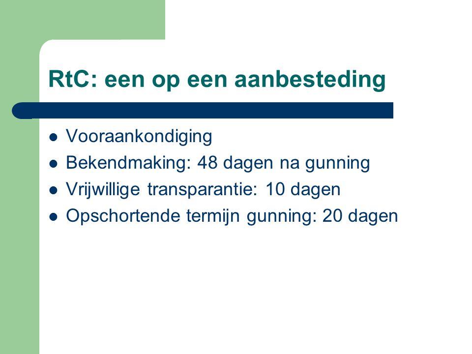 RtC: een op een aanbesteding Vooraankondiging Bekendmaking: 48 dagen na gunning Vrijwillige transparantie: 10 dagen Opschortende termijn gunning: 20 dagen