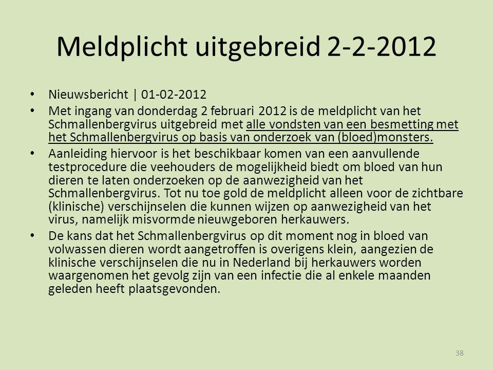 Meldplicht uitgebreid 2-2-2012 Nieuwsbericht | 01-02-2012 Met ingang van donderdag 2 februari 2012 is de meldplicht van het Schmallenbergvirus uitgebreid met alle vondsten van een besmetting met het Schmallenbergvirus op basis van onderzoek van (bloed)monsters.