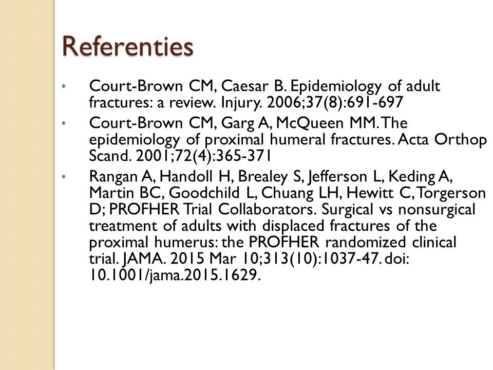 Referenties Court-Brown CM, Caesar B. Epidemiology of adult fractures: a review. Injury. 2006;37(8):691-697 Court-Brown CM, Garg A, McQueen MM. The ep