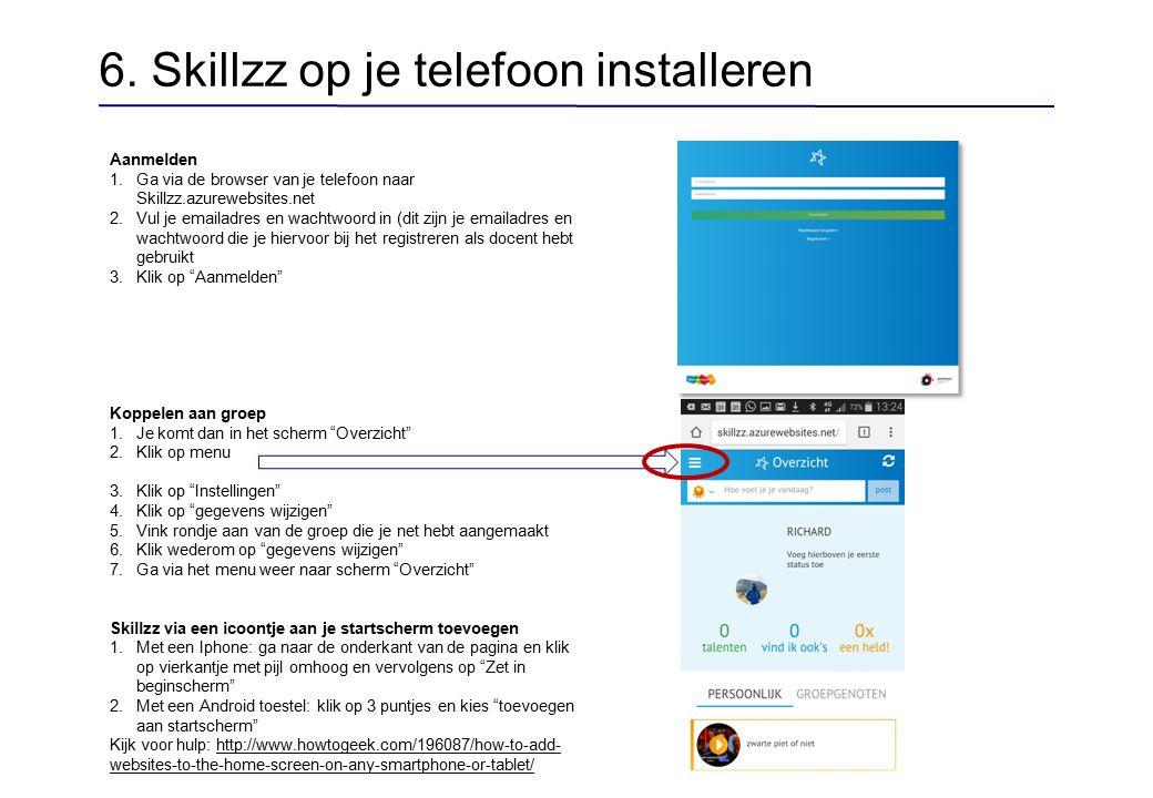6. Skillzz op je telefoon installeren Aanmelden 1.Ga via de browser van je telefoon naar Skillzz.azurewebsites.net 2.Vul je emailadres en wachtwoord i