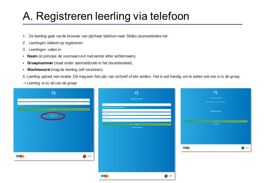 A. Registreren leerling via telefoon 1.De leerling gaat via de browser van zijn/haar telefoon naar Skillzz.azurewebsites.net 2.Leerlingen klikken op r