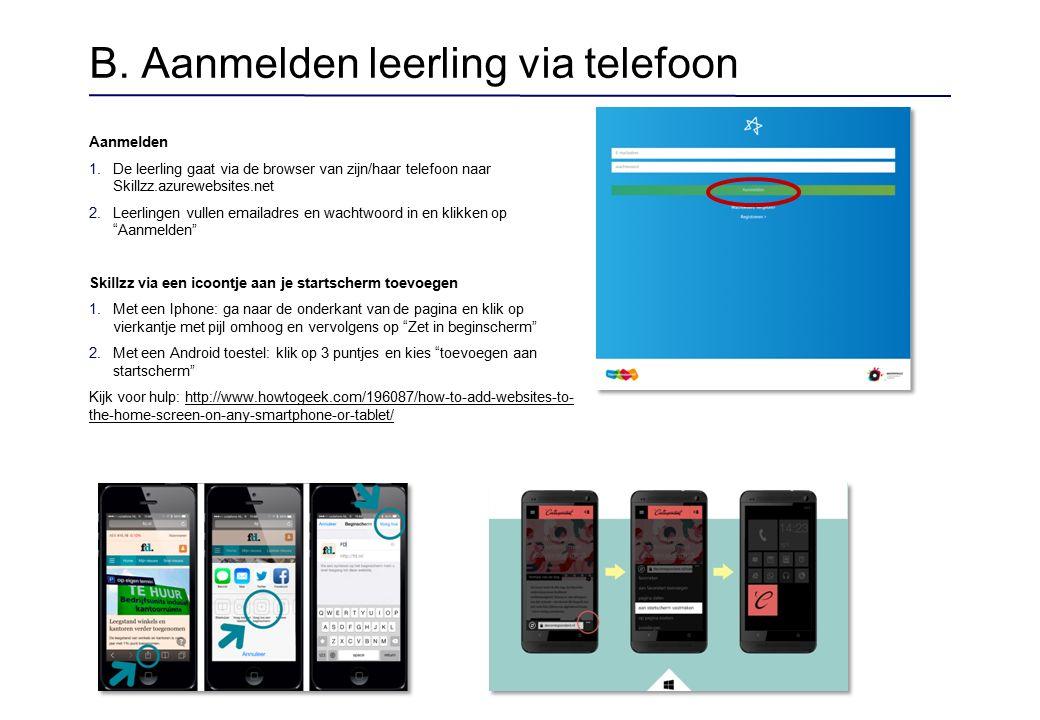 B. Aanmelden leerling via telefoon Aanmelden 1.De leerling gaat via de browser van zijn/haar telefoon naar Skillzz.azurewebsites.net 2.Leerlingen vull