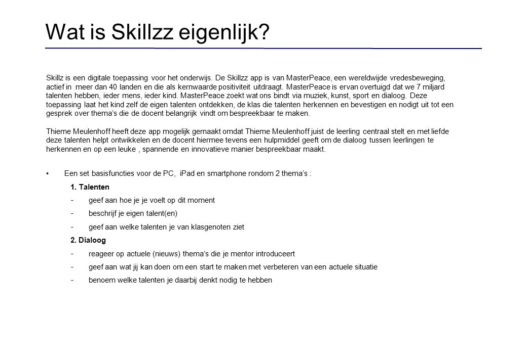 FAQ Q: Heb ik internet nodig.A: Ja, Skillzz is een online applicatie.