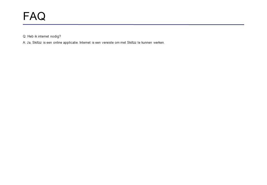 FAQ Q: Heb ik internet nodig? A: Ja, Skillzz is een online applicatie. Internet is een vereiste om met Skillzz te kunnen werken.