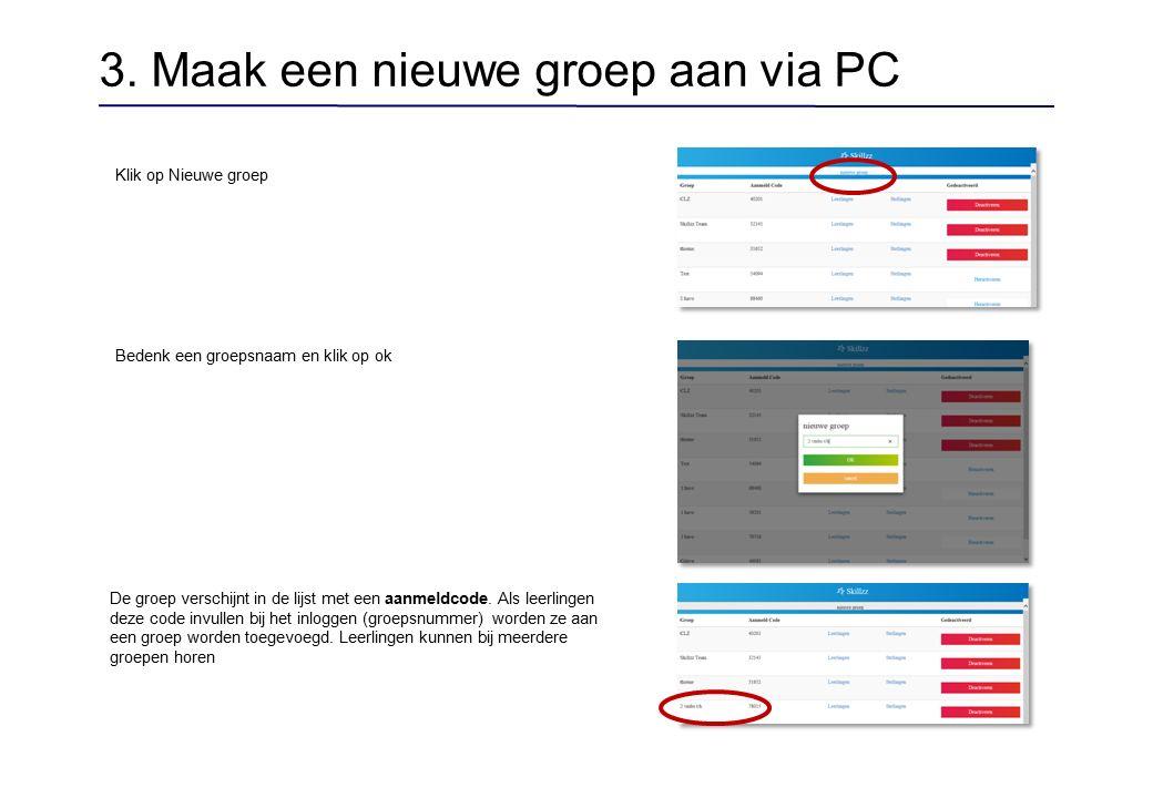 3. Maak een nieuwe groep aan via PC Klik op Nieuwe groep Bedenk een groepsnaam en klik op ok De groep verschijnt in de lijst met een aanmeldcode. Als