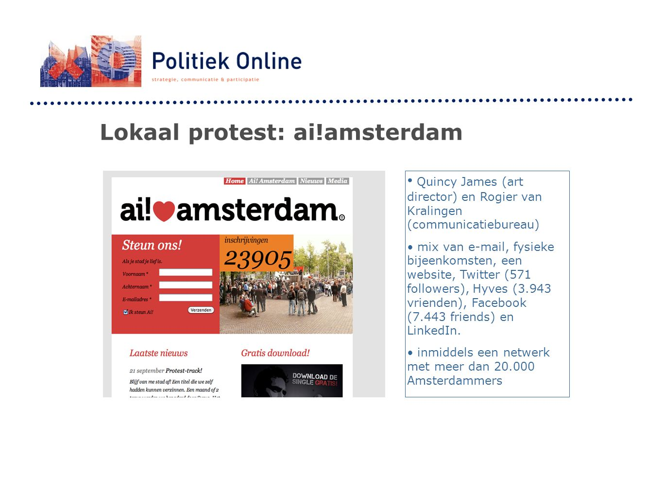 Lokaal protest: ai!amsterdam Quincy James (art director) en Rogier van Kralingen (communicatiebureau) mix van e-mail, fysieke bijeenkomsten, een website, Twitter (571 followers), Hyves (3.943 vrienden), Facebook (7.443 friends) en LinkedIn.