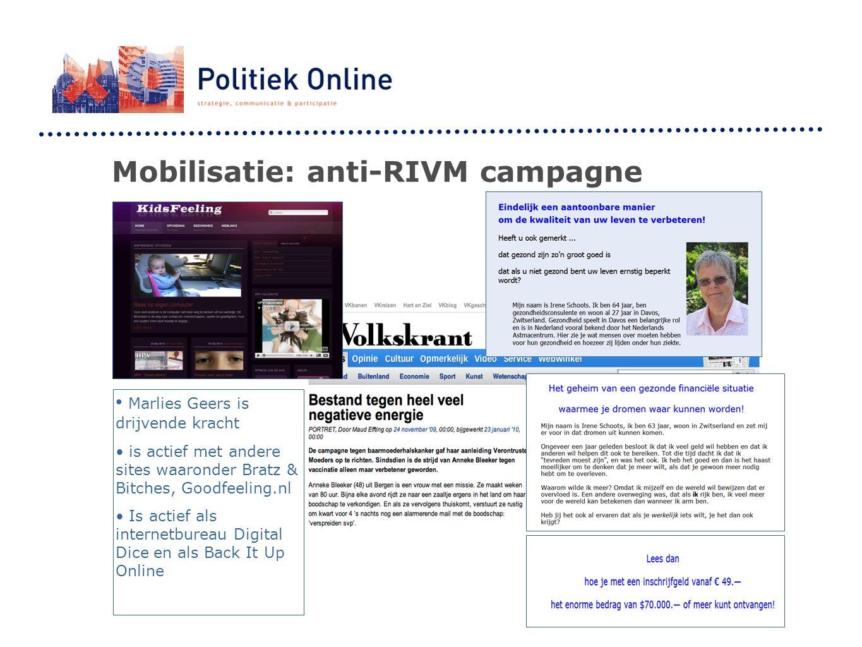 Mobilisatie: anti-RIVM campagne Marlies Geers is drijvende kracht is actief met andere sites waaronder Bratz & Bitches, Goodfeeling.nl Is actief als internetbureau Digital Dice en als Back It Up Online