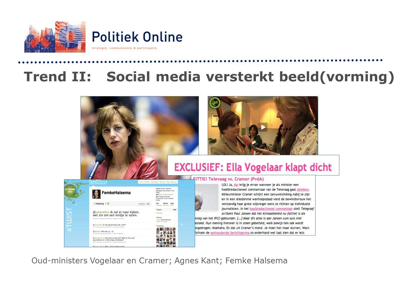 Trend II:Social media versterkt beeld(vorming) Oud-ministers Vogelaar en Cramer; Agnes Kant; Femke Halsema