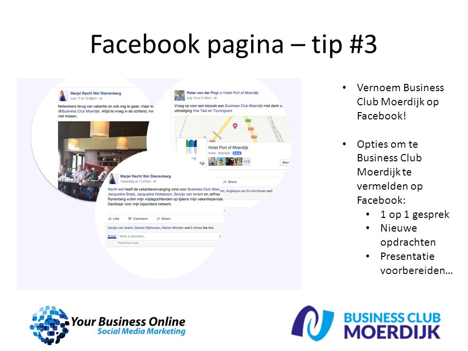 Facebook pagina – tip #3 Vernoem Business Club Moerdijk op Facebook! Opties om te Business Club Moerdijk te vermelden op Facebook: 1 op 1 gesprek Nieu