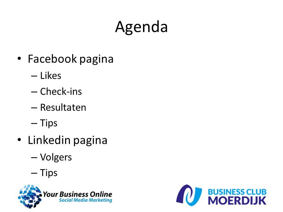 Agenda Facebook pagina – Likes – Check-ins – Resultaten – Tips Linkedin pagina – Volgers – Tips