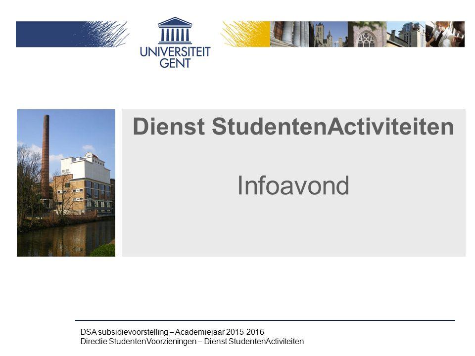 Dienst StudentenActiviteiten Infoavond DSA subsidievoorstelling – Academiejaar 2015-2016 Directie StudentenVoorzieningen – Dienst StudentenActiviteite