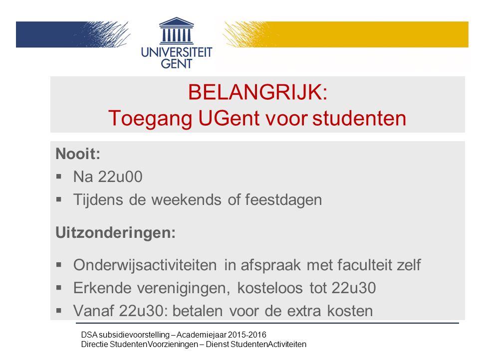 BELANGRIJK: Toegang UGent voor studenten Nooit:  Na 22u00  Tijdens de weekends of feestdagen Uitzonderingen:  Onderwijsactiviteiten in afspraak met