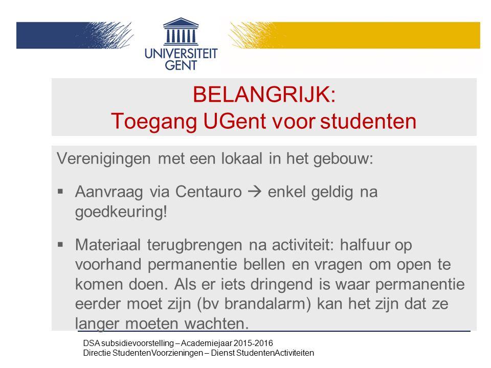 BELANGRIJK: Toegang UGent voor studenten Verenigingen met een lokaal in het gebouw:  Aanvraag via Centauro  enkel geldig na goedkeuring!  Materiaal