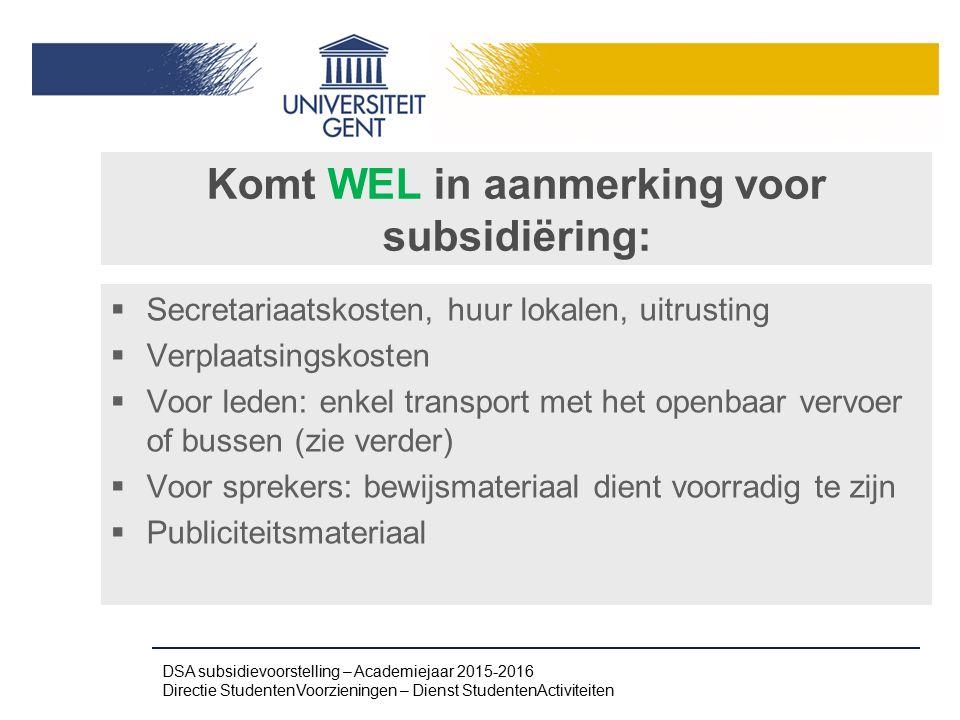 Komt WEL in aanmerking voor subsidiëring:  Secretariaatskosten, huur lokalen, uitrusting  Verplaatsingskosten  Voor leden: enkel transport met het