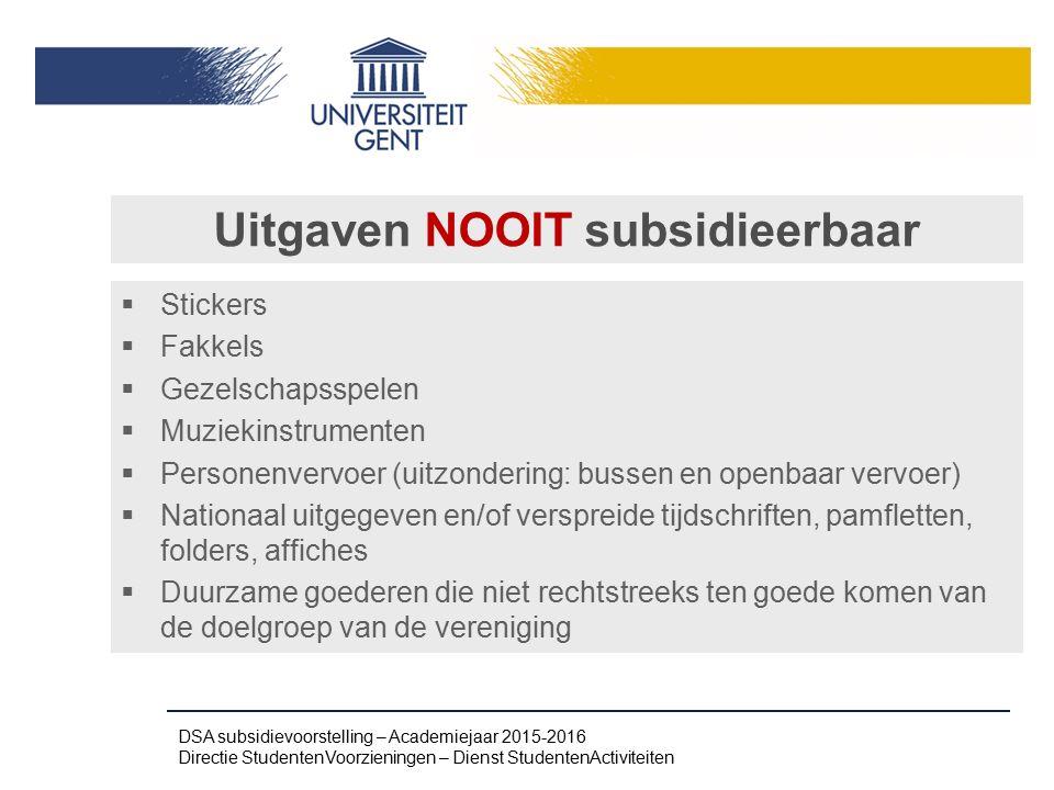 Uitgaven NOOIT subsidieerbaar  Stickers  Fakkels  Gezelschapsspelen  Muziekinstrumenten  Personenvervoer (uitzondering: bussen en openbaar vervoe