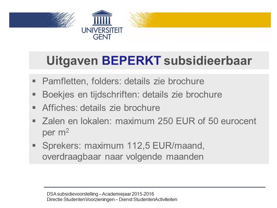Uitgaven BEPERKT subsidieerbaar  Pamfletten, folders: details zie brochure  Boekjes en tijdschriften: details zie brochure  Affiches: details zie b