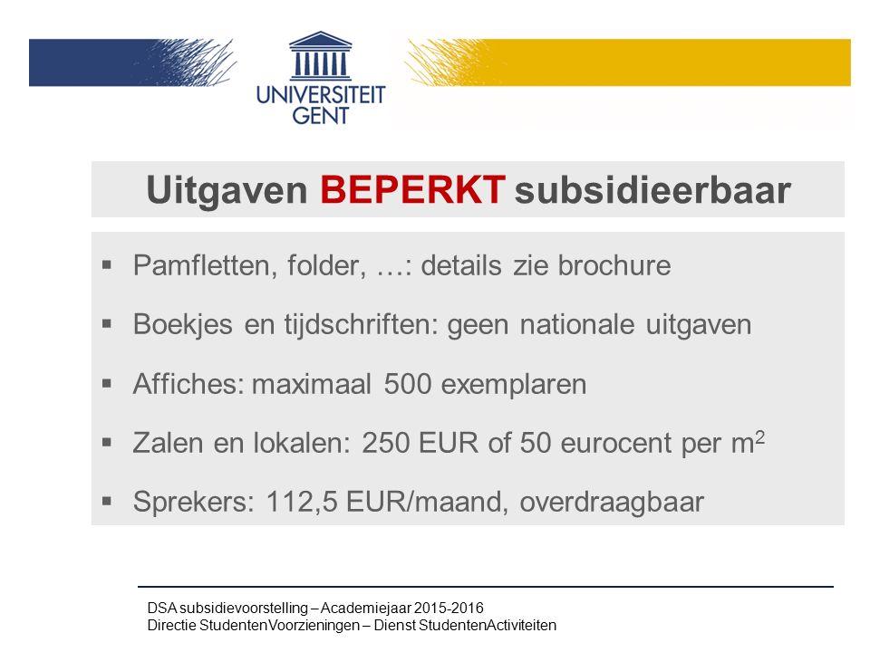 Uitgaven BEPERKT subsidieerbaar  Pamfletten, folder, …: details zie brochure  Boekjes en tijdschriften: geen nationale uitgaven  Affiches: maximaal
