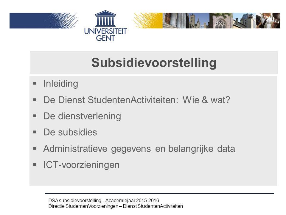Subsidievoorstelling  Inleiding  De Dienst StudentenActiviteiten: Wie & wat?  De dienstverlening  De subsidies  Administratieve gegevens en belan