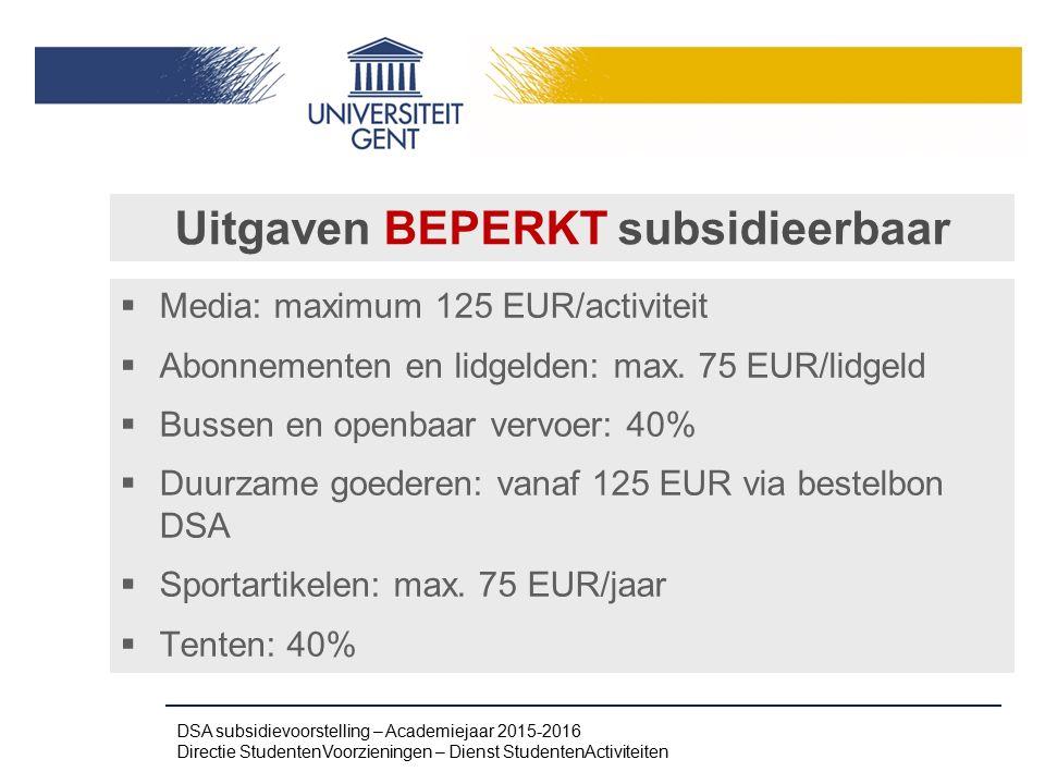 Uitgaven BEPERKT subsidieerbaar  Media: maximum 125 EUR/activiteit  Abonnementen en lidgelden: max. 75 EUR/lidgeld  Bussen en openbaar vervoer: 40%