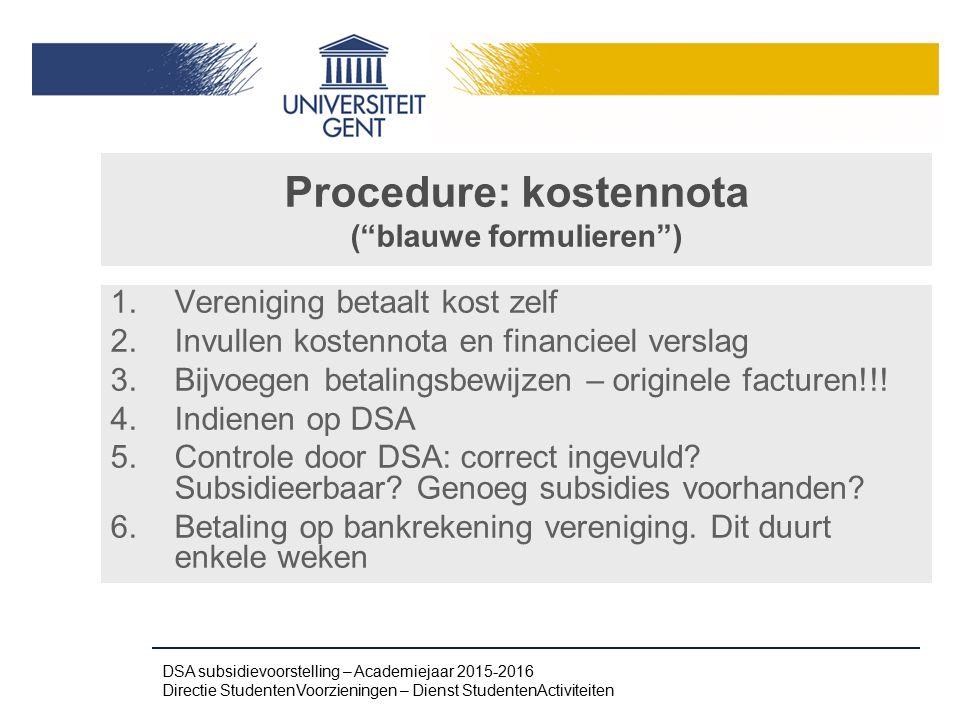 """Procedure: kostennota (""""blauwe formulieren"""") 1.Vereniging betaalt kost zelf 2.Invullen kostennota en financieel verslag 3.Bijvoegen betalingsbewijzen"""