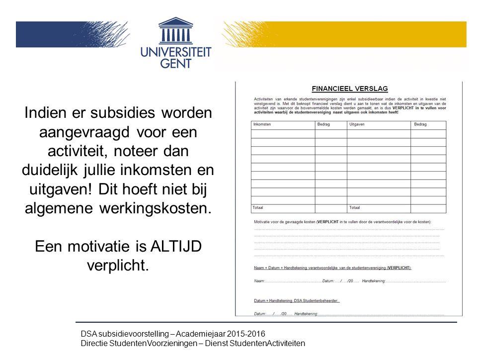 Indien er subsidies worden aangevraagd voor een activiteit, noteer dan duidelijk jullie inkomsten en uitgaven! Dit hoeft niet bij algemene werkingskos