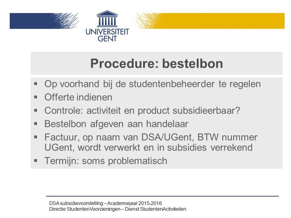 Procedure: bestelbon  Op voorhand bij de studentenbeheerder te regelen  Offerte indienen  Controle: activiteit en product subsidieerbaar?  Bestelb