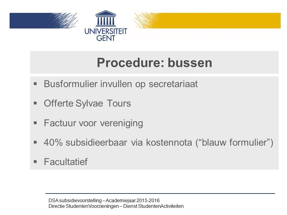 """Procedure: bussen  Busformulier invullen op secretariaat  Offerte Sylvae Tours  Factuur voor vereniging  40% subsidieerbaar via kostennota (""""blauw"""