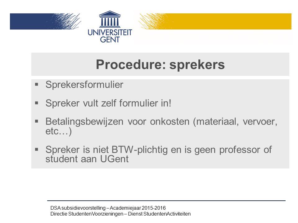 Procedure: sprekers  Sprekersformulier  Spreker vult zelf formulier in!  Betalingsbewijzen voor onkosten (materiaal, vervoer, etc…)  Spreker is ni