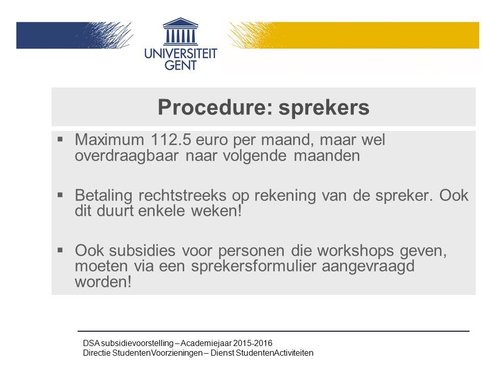 Procedure: sprekers  Maximum 112.5 euro per maand, maar wel overdraagbaar naar volgende maanden  Betaling rechtstreeks op rekening van de spreker. O