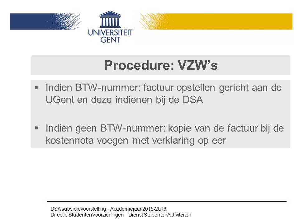 Procedure: VZW's  Indien BTW-nummer: factuur opstellen gericht aan de UGent en deze indienen bij de DSA  Indien geen BTW-nummer: kopie van de factuu