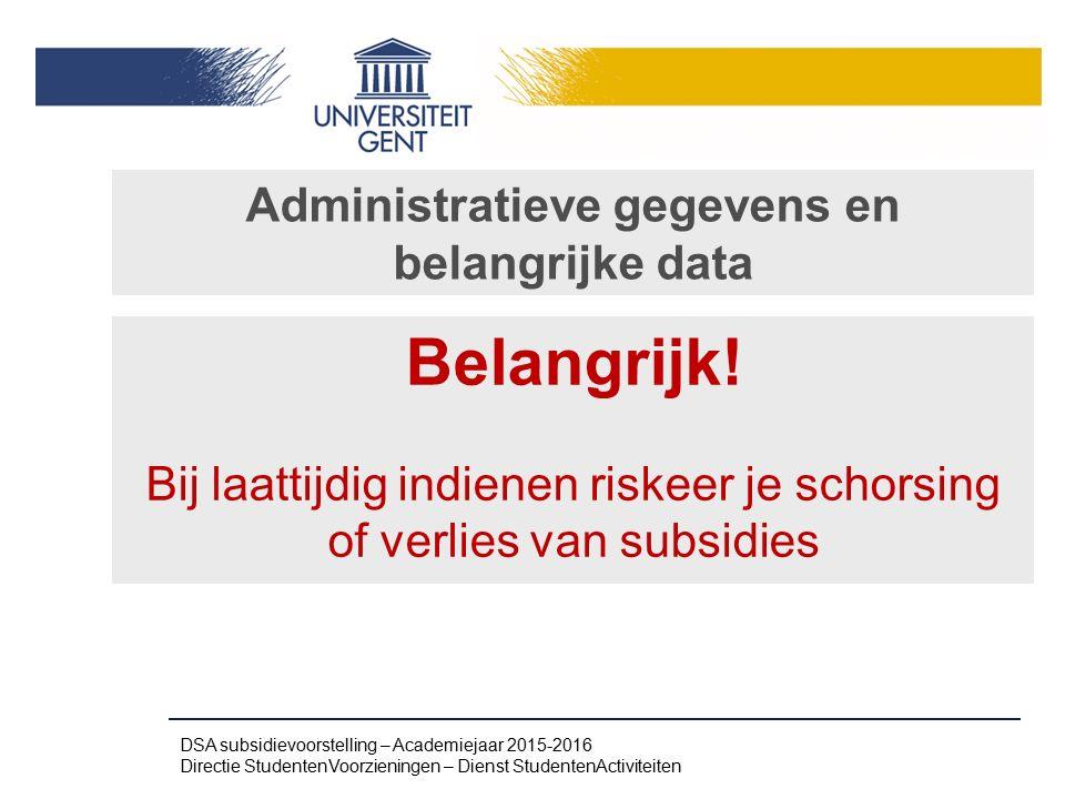 Administratieve gegevens en belangrijke data Belangrijk! Bij laattijdig indienen riskeer je schorsing of verlies van subsidies DSA subsidievoorstellin
