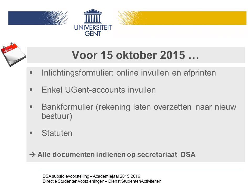 Voor 15 oktober 2015 …  Inlichtingsformulier: online invullen en afprinten  Enkel UGent-accounts invullen  Bankformulier (rekening laten overzetten