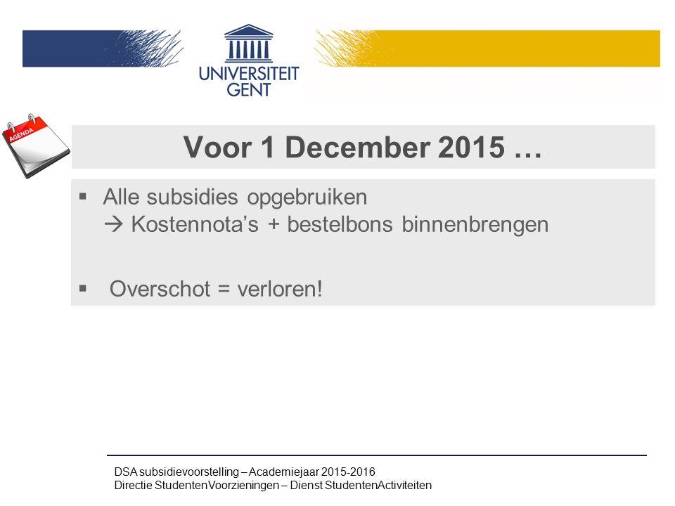 Voor 1 December 2015 …  Alle subsidies opgebruiken  Kostennota's + bestelbons binnenbrengen  Overschot = verloren! DSA subsidievoorstelling – Acade