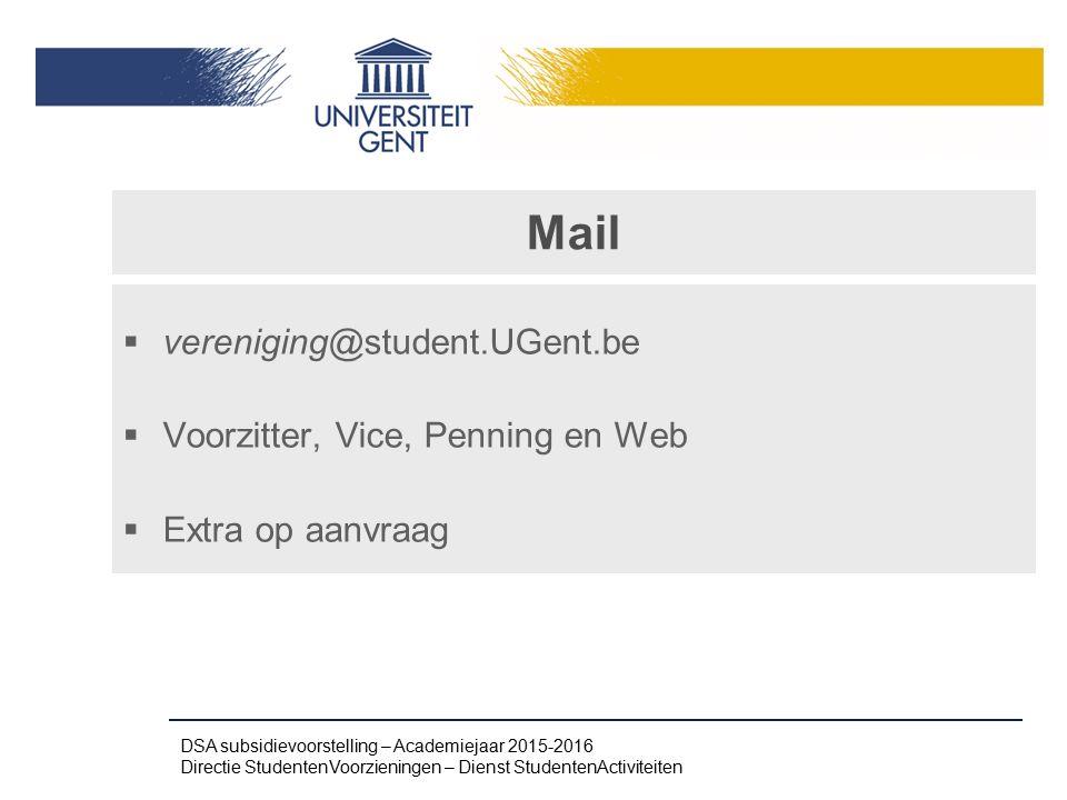 Mail  vereniging@student.UGent.be  Voorzitter, Vice, Penning en Web  Extra op aanvraag DSA subsidievoorstelling – Academiejaar 2015-2016 Directie S