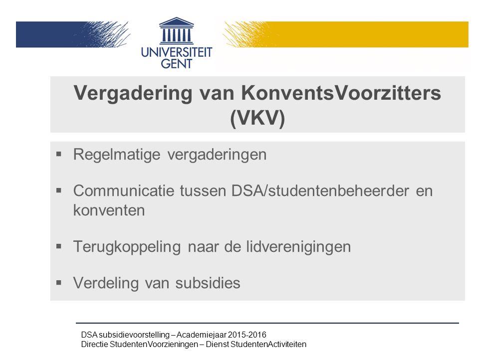 Vergadering van KonventsVoorzitters (VKV)  Regelmatige vergaderingen  Communicatie tussen DSA/studentenbeheerder en konventen  Terugkoppeling naar