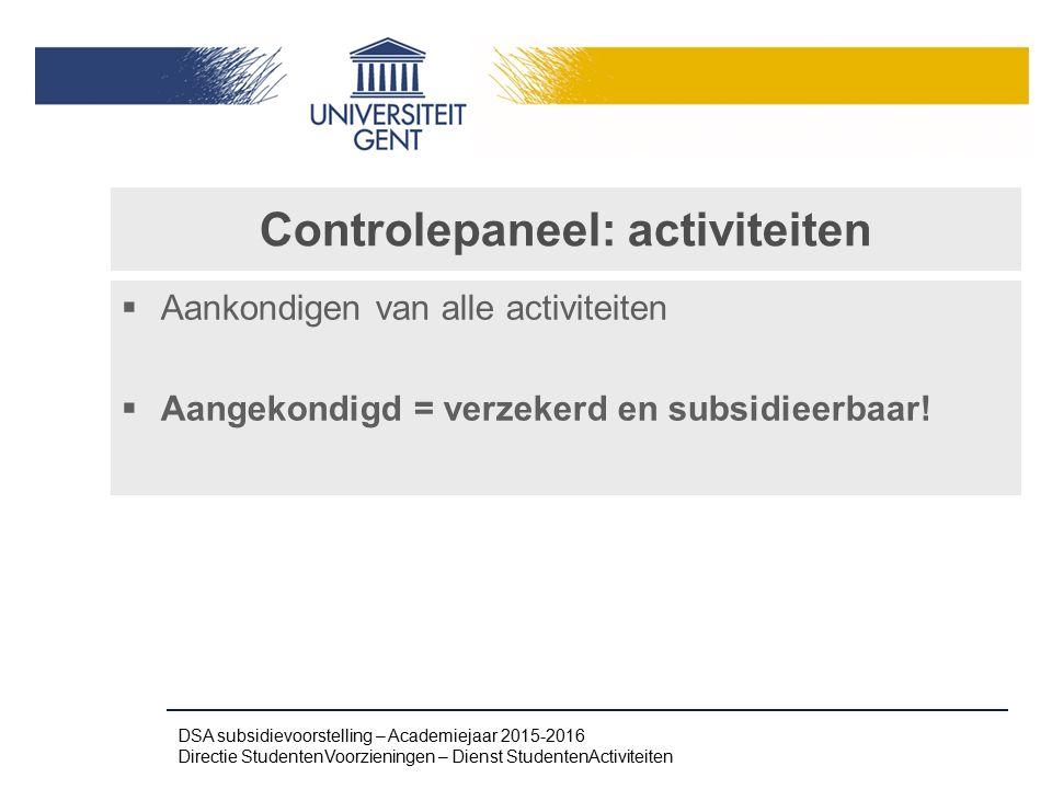 Controlepaneel: activiteiten  Aankondigen van alle activiteiten  Aangekondigd = verzekerd en subsidieerbaar! DSA subsidievoorstelling – Academiejaar