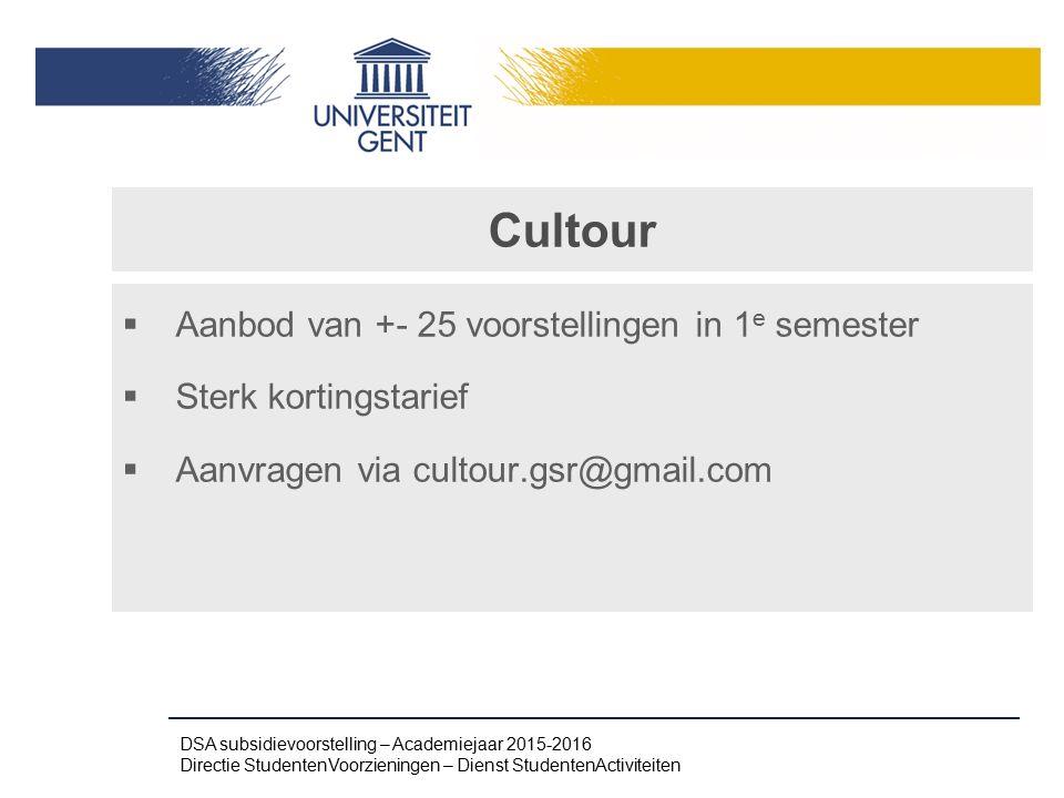 Cultour  Aanbod van +- 25 voorstellingen in 1 e semester  Sterk kortingstarief  Aanvragen via cultour.gsr@gmail.com DSA subsidievoorstelling – Acad