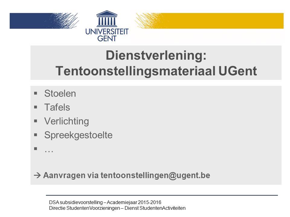 Dienstverlening: Tentoonstellingsmateriaal UGent  Stoelen  Tafels  Verlichting  Spreekgestoelte  …  Aanvragen via tentoonstellingen@ugent.be DSA