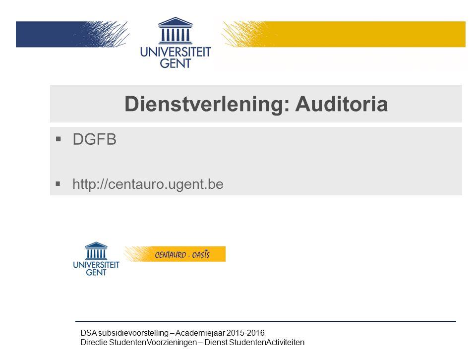 Dienstverlening: Auditoria  DGFB  http://centauro.ugent.be DSA subsidievoorstelling – Academiejaar 2015-2016 Directie StudentenVoorzieningen – Diens