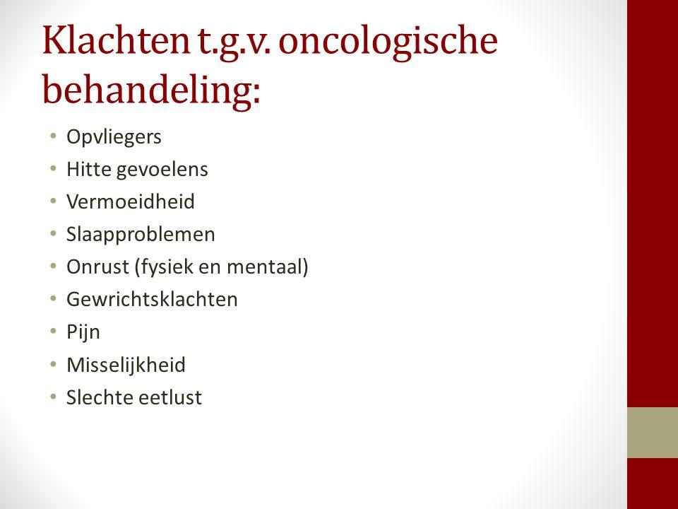Klachten t.g.v. oncologische behandeling: Opvliegers Hitte gevoelens Vermoeidheid Slaapproblemen Onrust (fysiek en mentaal) Gewrichtsklachten Pijn Mis