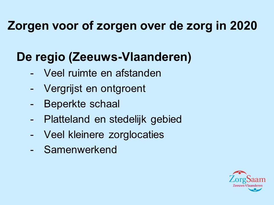 De regio (Zeeuws-Vlaanderen) -Veel ruimte en afstanden -Vergrijst en ontgroent -Beperkte schaal -Platteland en stedelijk gebied -Veel kleinere zorglocaties -Samenwerkend