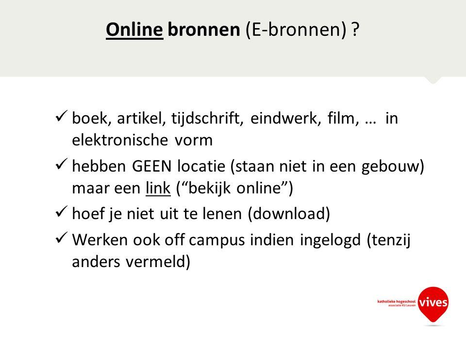 Online bronnen (E-bronnen) ? boek, artikel, tijdschrift, eindwerk, film, … in elektronische vorm hebben GEEN locatie (staan niet in een gebouw) maar e