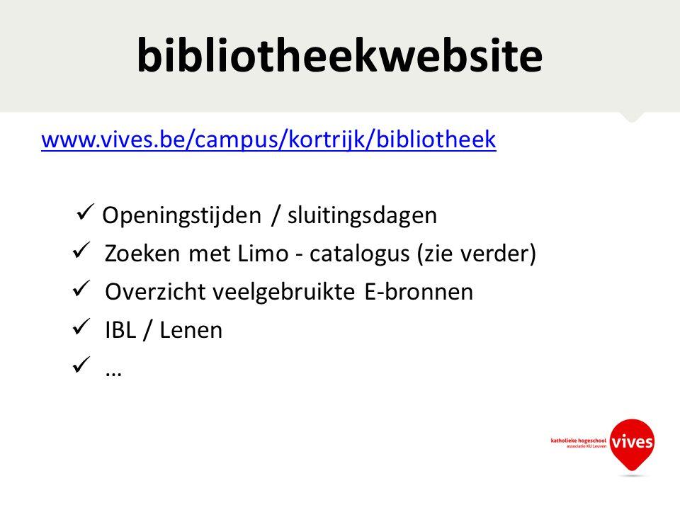 bibliotheekwebsite www.vives.be/campus/kortrijk/bibliotheek Openingstijden / sluitingsdagen Zoeken met Limo - catalogus (zie verder) Overzicht veelgebruikte E-bronnen IBL / Lenen …