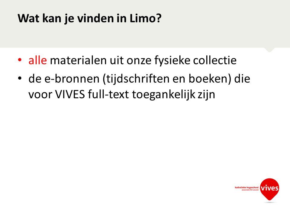 Wat kan je vinden in Limo? alle materialen uit onze fysieke collectie de e-bronnen (tijdschriften en boeken) die voor VIVES full-text toegankelijk zij