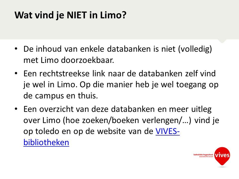 Wat vind je NIET in Limo? De inhoud van enkele databanken is niet (volledig) met Limo doorzoekbaar. Een rechtstreekse link naar de databanken zelf vin