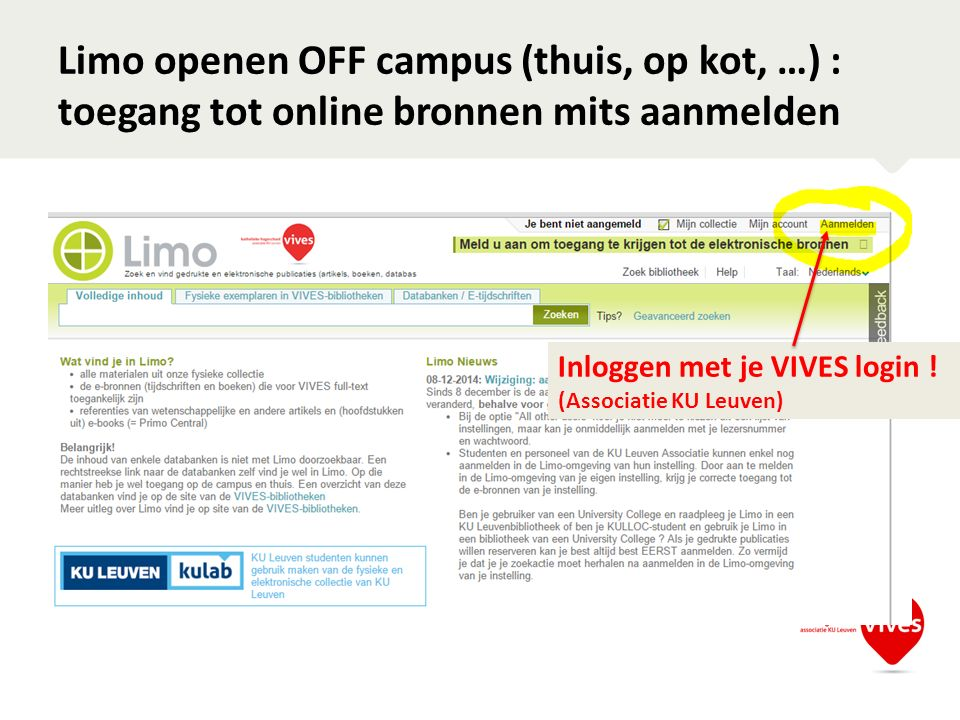 Limo openen OFF campus (thuis, op kot, …) : toegang tot online bronnen mits aanmelden Inloggen met je VIVES login ! (Associatie KU Leuven)