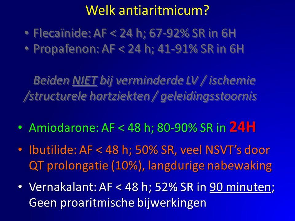 Welk antiaritmicum? Amiodarone: AF < 48 h; 80-90% SR in 24H Ibutilide: AF < 48 h; 50% SR, veel NSVT's door QT prolongatie (10%), langdurige nabewaking