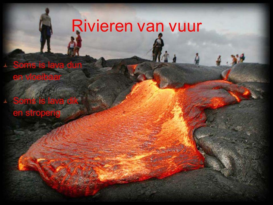 Rivieren van vuur Soms is lava dun en vloeibaar Soms is lava dik en stroperig