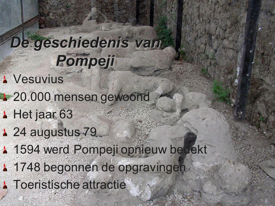 De geschiedenis van Pompeji Vesuvius 20.000 mensen gewoond Het jaar 63 24 augustus 79 1594 werd Pompeji opnieuw bedekt 1748 begonnen de opgravingen To