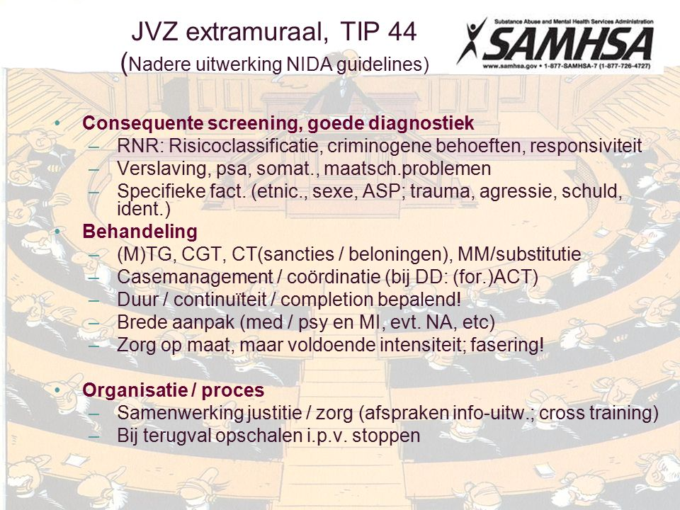 FADO 18 nov 2011 JVZ extramuraal, TIP 44 ( Nadere uitwerking NIDA guidelines) Consequente screening, goede diagnostiek –RNR: Risicoclassificatie, criminogene behoeften, responsiviteit –Verslaving, psa, somat., maatsch.problemen –Specifieke fact.